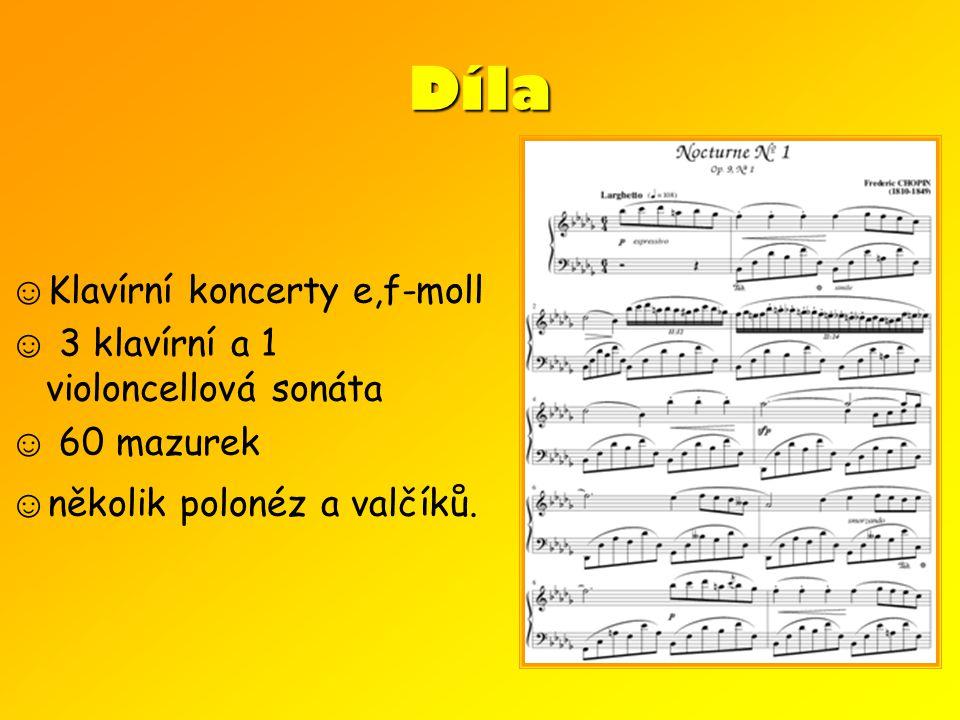 Díla ☺ Klavírní koncerty e,f-moll ☺ 3 klavírní a 1 violoncellová sonáta ☺ 60 mazurek ☺ několik polonéz a valčíků.