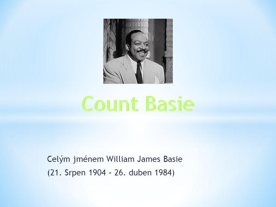 Celým jménem William James Basie (21. Srpen 1904 - 26. duben 1984)