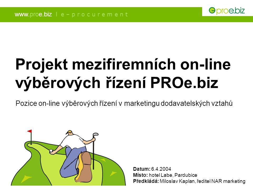 Projekt mezifiremních on-line výběrových řízení PROe.biz Pozice on-line výběrových řízení v marketingu dodavatelských vztahů Místo: hotel Labe, Pardub