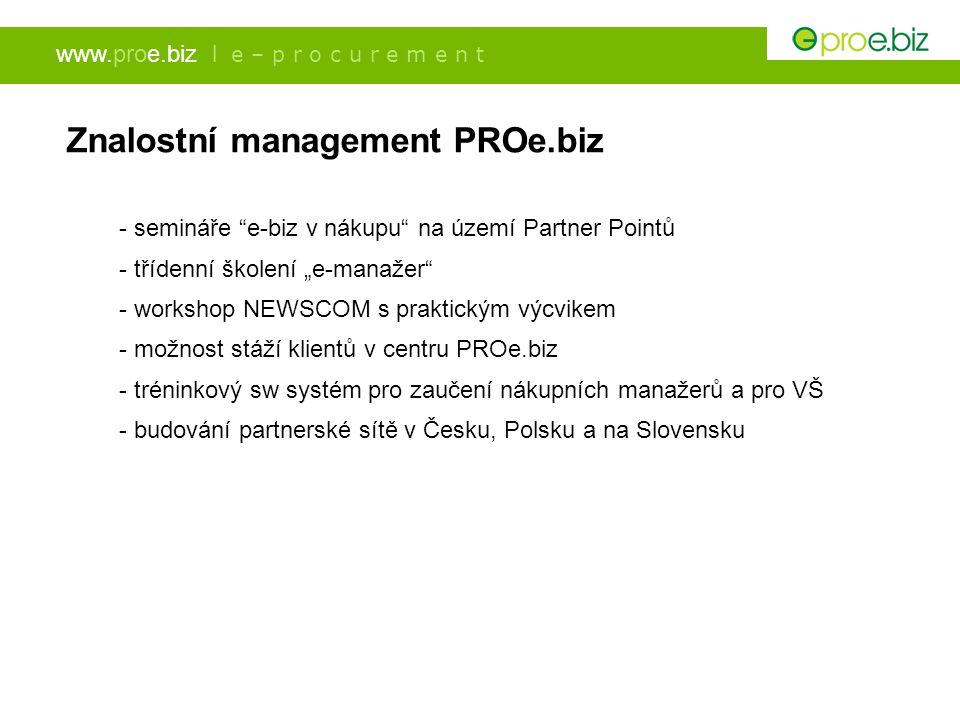 """www.proe.biz l e – p r o c u r e m e n t Znalostní management PROe.biz - semináře """"e-biz v nákupu"""" na území Partner Pointů - třídenní školení """"e-manaž"""