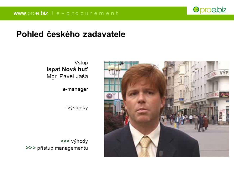 www.proe.biz l e – p r o c u r e m e n t Pohled českého zadavatele Vstup Ispat Nová huť Mgr. Pavel Jaša e-manager - výsledky >> přístup managementu