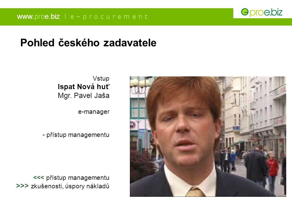 www.proe.biz l e – p r o c u r e m e n t Pohled českého zadavatele Vstup Ispat Nová huť Mgr. Pavel Jaša e-manager - přístup managementu <<< přístup ma