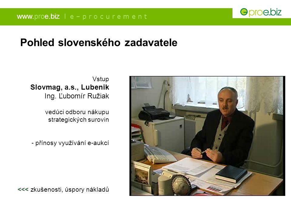 www.proe.biz l e – p r o c u r e m e n t Pohled slovenského zadavatele Vstup Slovmag, a.s., Lubenik Ing. Ľubomír Ružiak vedúci odboru nákupu strategic