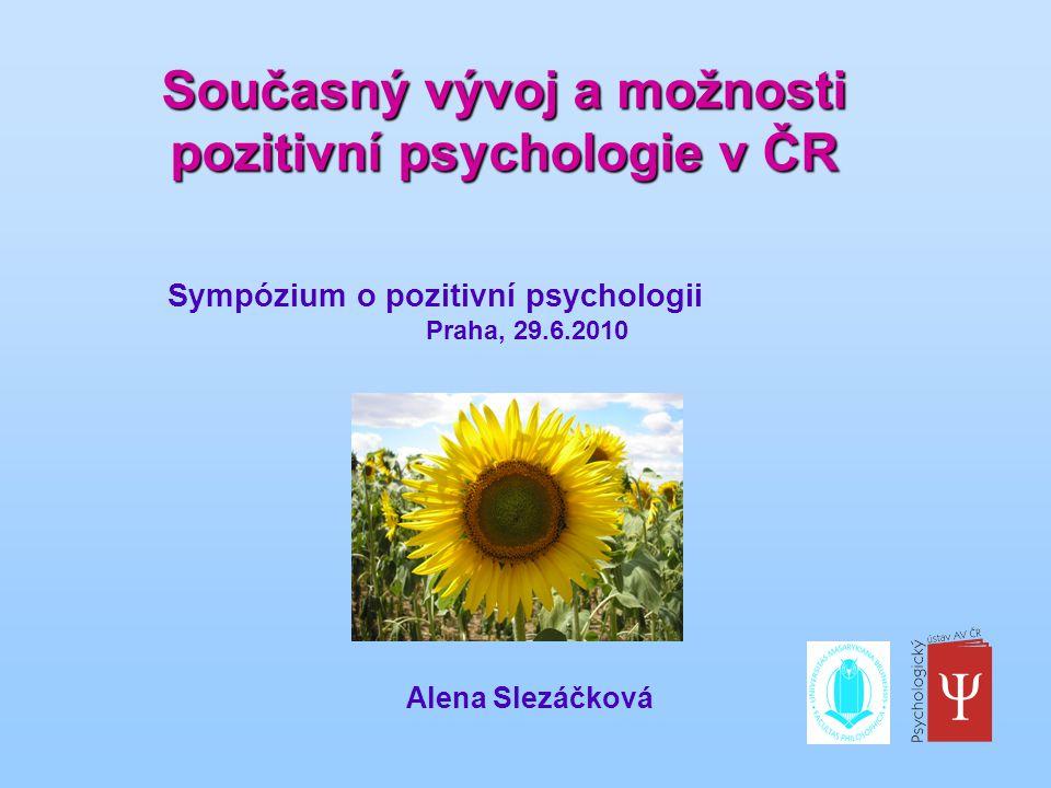 Současný vývoj a možnosti pozitivní psychologie v ČR Alena Slezáčková Sympózium o pozitivní psychologii Praha, 29.6.2010