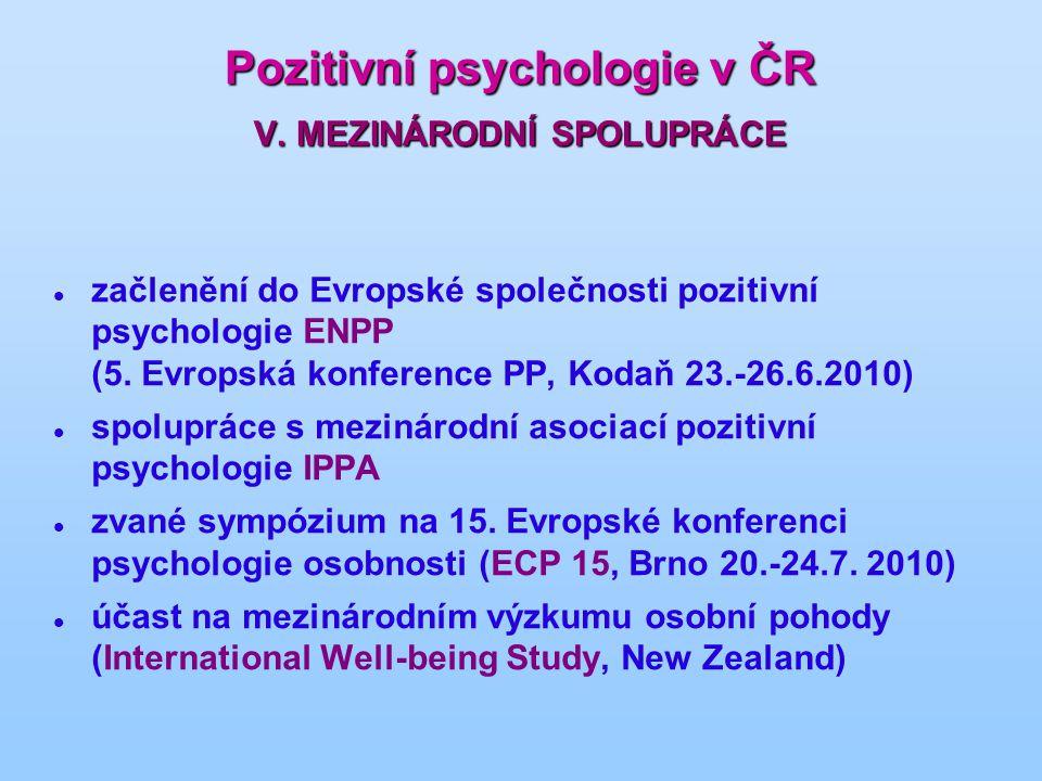 Pozitivní psychologie v ČR V. MEZINÁRODNÍ SPOLUPRÁCE začlenění do Evropské společnosti pozitivní psychologie ENPP (5. Evropská konference PP, Kodaň 23