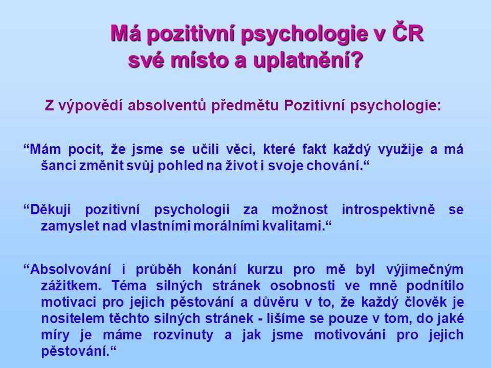 Má pozitivní psychologie v ČR své místo a uplatnění? Má pozitivní psychologie v ČR své místo a uplatnění? Z výpovědí absolventů předmětu Pozitivní psy