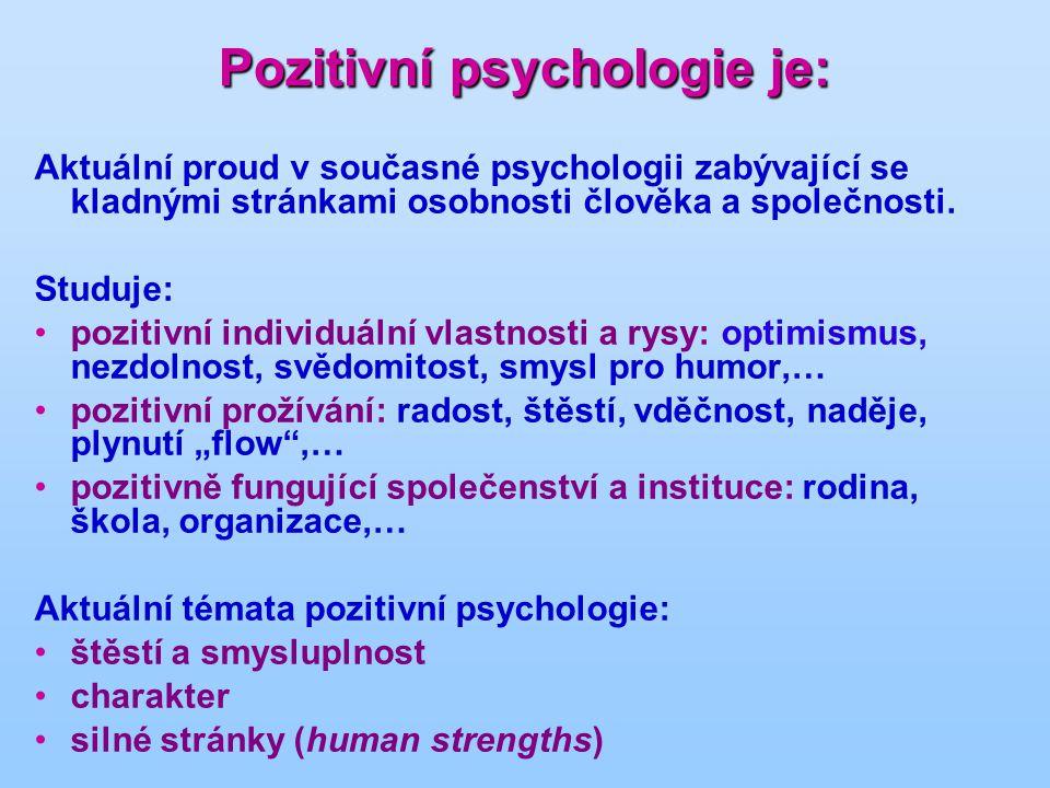 Pozitivní psychologie je: Aktuální proud v současné psychologii zabývající se kladnými stránkami osobnosti člověka a společnosti.