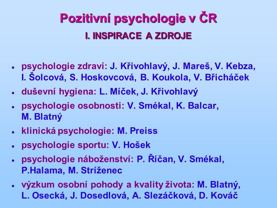 Pozitivní psychologie v ČR I. INSPIRACE A ZDROJE psychologie zdraví: J. Křivohlavý, J. Mareš, V. Kebza, I. Šolcová, S. Hoskovcová, B. Koukola, V. Břic