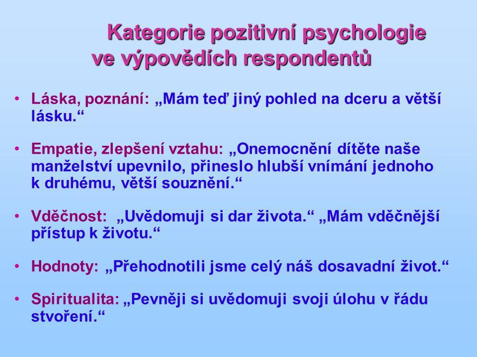 """Kategorie pozitivní psychologie ve výpovědích respondentů Kategorie pozitivní psychologie ve výpovědích respondentů Láska, poznání: """"Mám teď jiný pohl"""