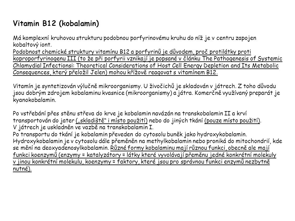 Vitamin B12 (kobalamin) Má komplexní kruhovou strukturu podobnou porfyrinovému kruhu do níž je v centru zapojen kobaltový iont. Podobnost chemické str
