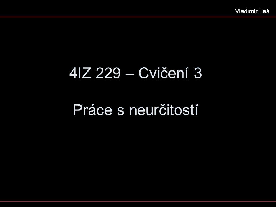 4IZ 229 – Cvičení 3 Práce s neurčitostí Vladimír Laš