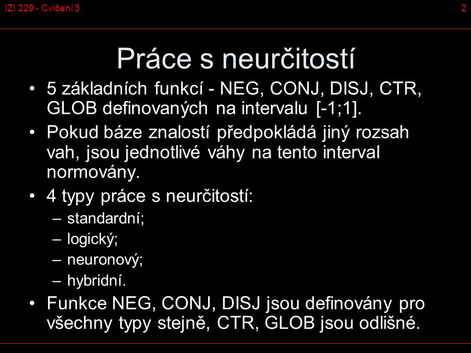2IZI 229 - Cvičení 3 Práce s neurčitostí 5 základních funkcí - NEG, CONJ, DISJ, CTR, GLOB definovaných na intervalu [-1;1]. Pokud báze znalostí předpo