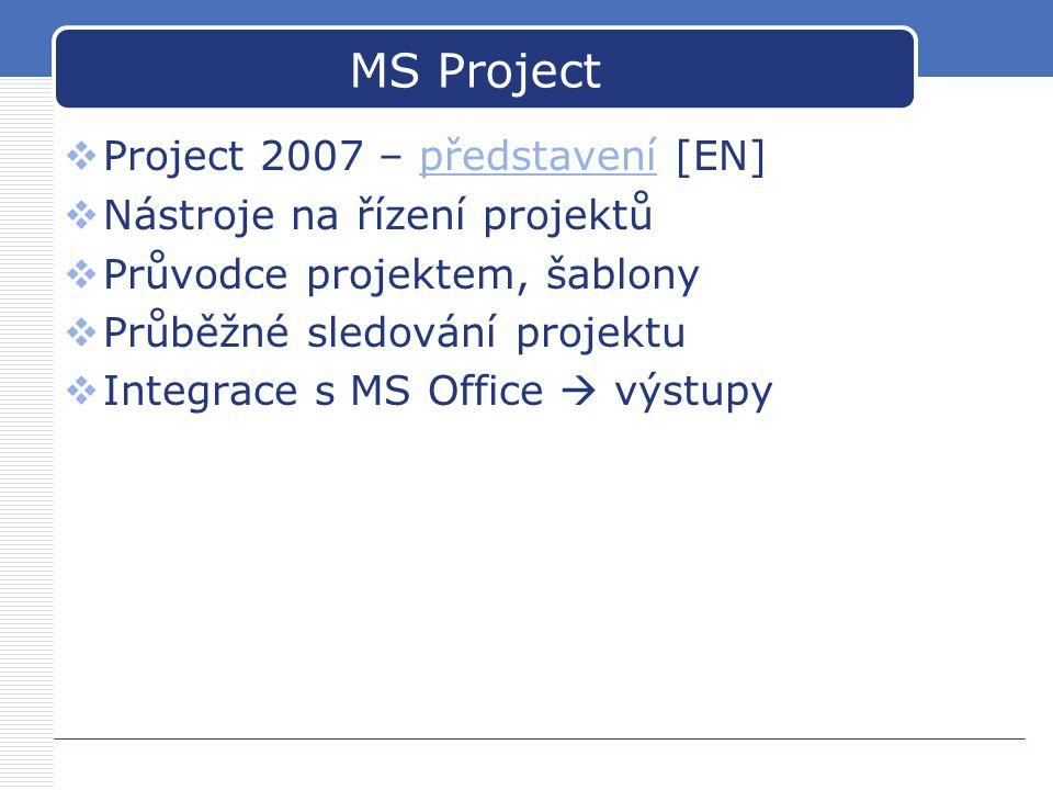 MS Project  Project 2007 – představení [EN]představení  Nástroje na řízení projektů  Průvodce projektem, šablony  Průběžné sledování projektu  Integrace s MS Office  výstupy