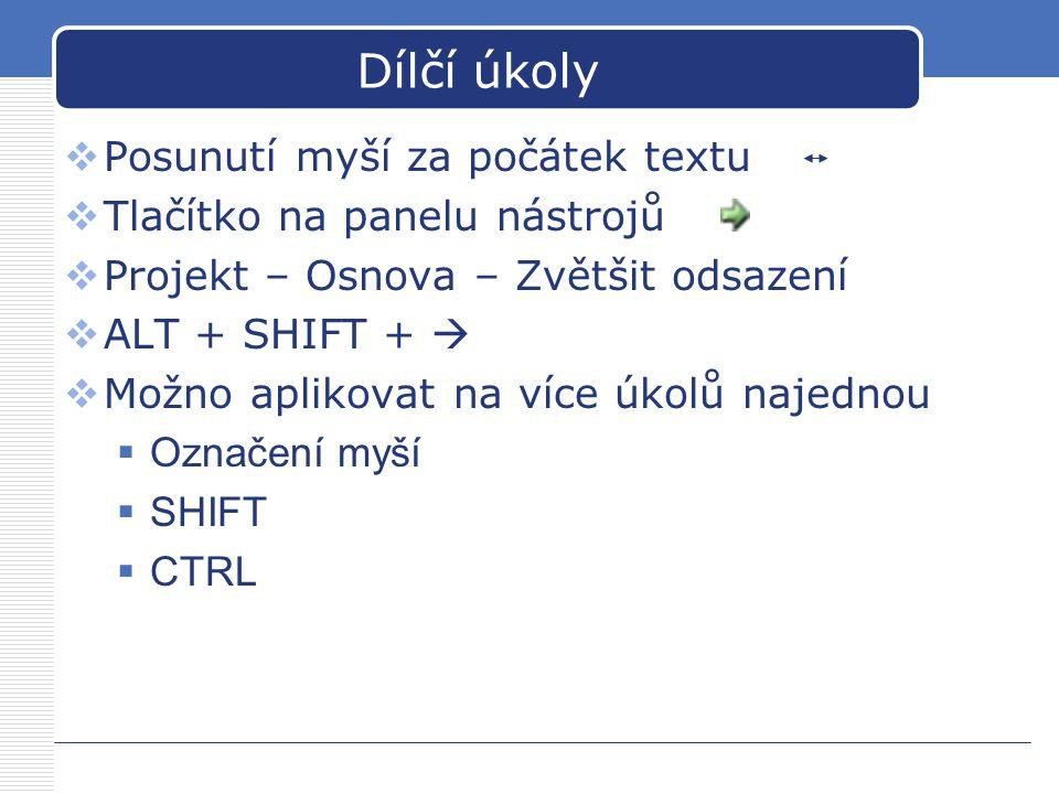 Dílčí úkoly  Posunutí myší za počátek textu  Tlačítko na panelu nástrojů  Projekt – Osnova – Zvětšit odsazení  ALT + SHIFT +   Možno aplikovat na více úkolů najednou  Označení myší  SHIFT  CTRL