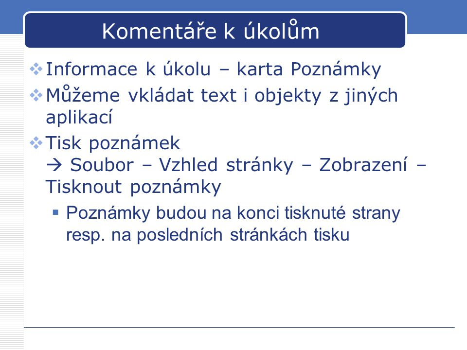 Komentáře k úkolům  Informace k úkolu – karta Poznámky  Můžeme vkládat text i objekty z jiných aplikací  Tisk poznámek  Soubor – Vzhled stránky –