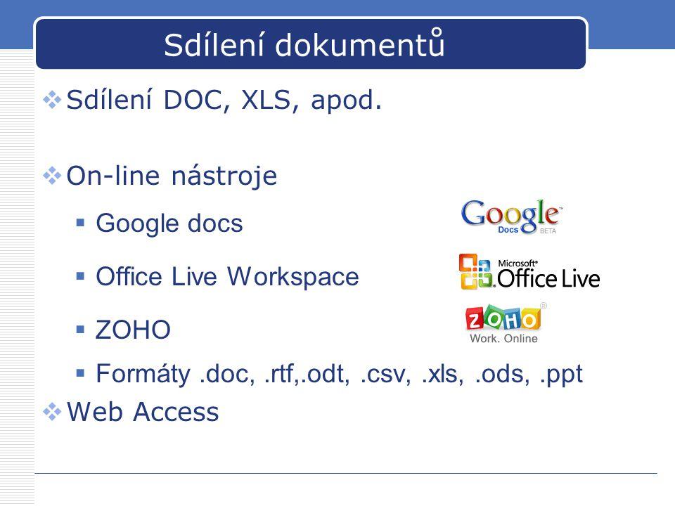 Sdílení dokumentů  Sdílení DOC, XLS, apod.  On-line nástroje  Google docs  Office Live Workspace  ZOHO  Formáty.doc,.rtf,.odt,.csv,.xls,.ods,.pp