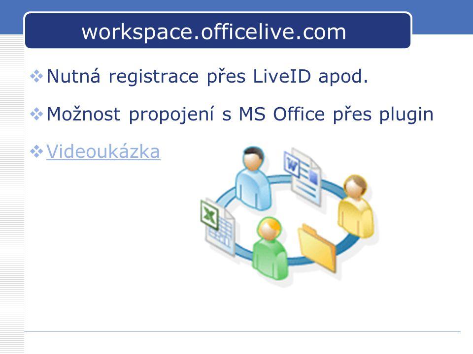 workspace.officelive.com  Nutná registrace přes LiveID apod.  Možnost propojení s MS Office přes plugin  Videoukázka Videoukázka