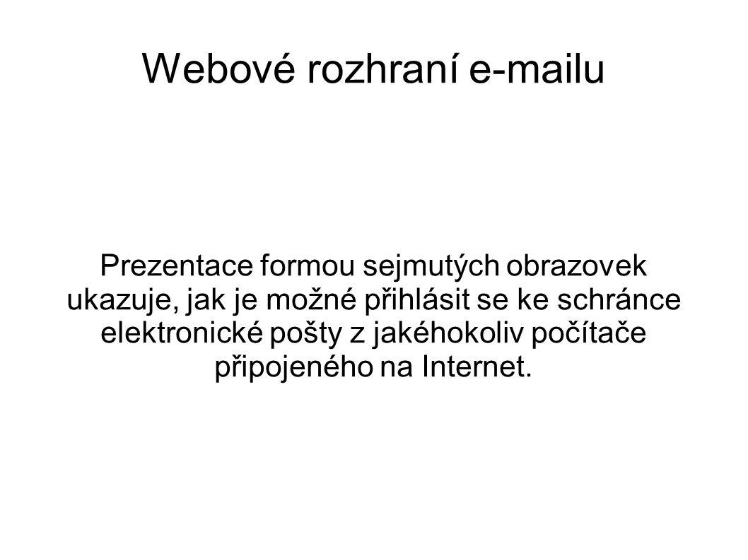 Webové rozhraní e-mailu Prezentace formou sejmutých obrazovek ukazuje, jak je možné přihlásit se ke schránce elektronické pošty z jakéhokoliv počítače připojeného na Internet.
