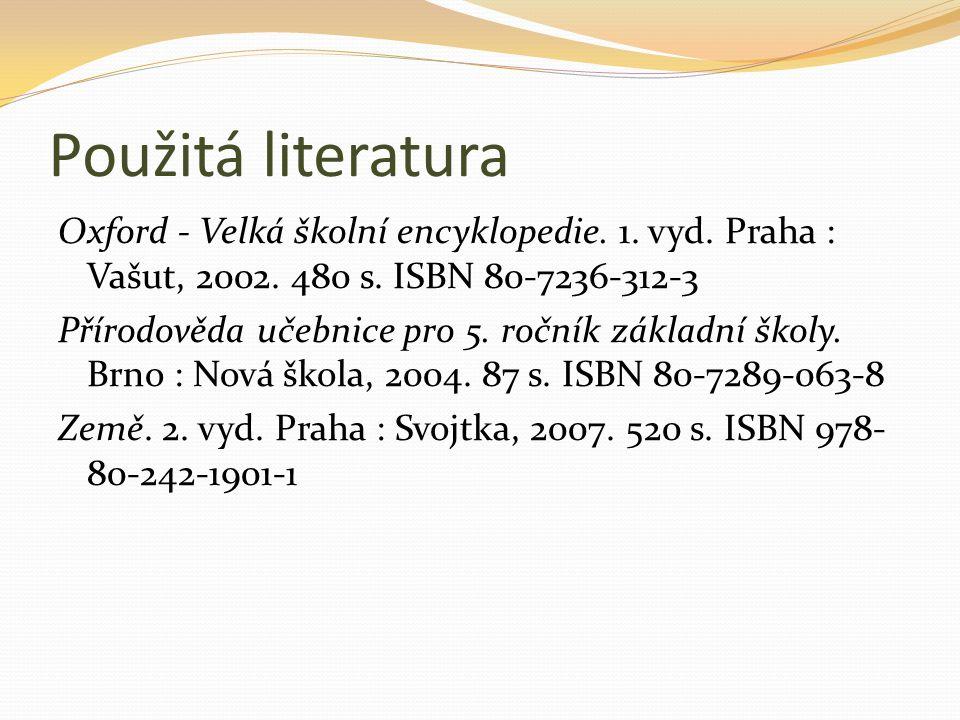 Použitá literatura Oxford - Velká školní encyklopedie. 1. vyd. Praha : Vašut, 2002. 480 s. ISBN 80-7236-312-3 Přírodověda učebnice pro 5. ročník zákla