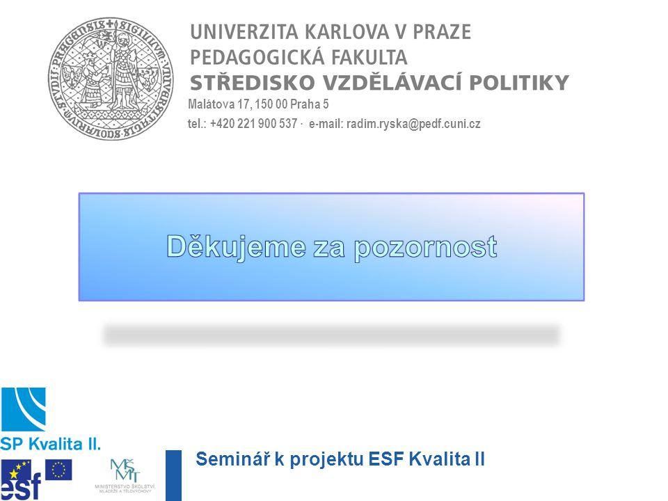 Malátova 17, 150 00 Praha 5 tel.: +420 221 900 537 · e-mail: radim.ryska@pedf.cuni.cz Seminář k projektu ESF Kvalita II