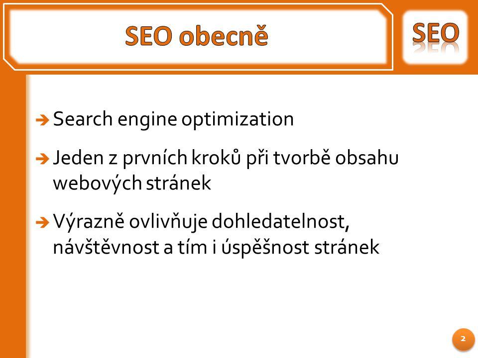  Search engine optimization  Jeden z prvních kroků při tvorbě obsahu webových stránek  Výrazně ovlivňuje dohledatelnost, návštěvnost a tím i úspěšnost stránek 2