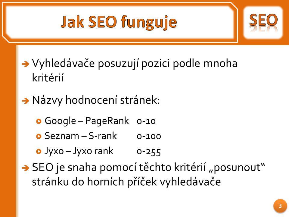 """ Vyhledávače posuzují pozici podle mnoha kritérií  Názvy hodnocení stránek:  Google – PageRank0-10  Seznam – S-rank0-100  Jyxo – Jyxo rank0-255  SEO je snaha pomocí těchto kritérií """"posunout stránku do horních příček vyhledávače 3"""