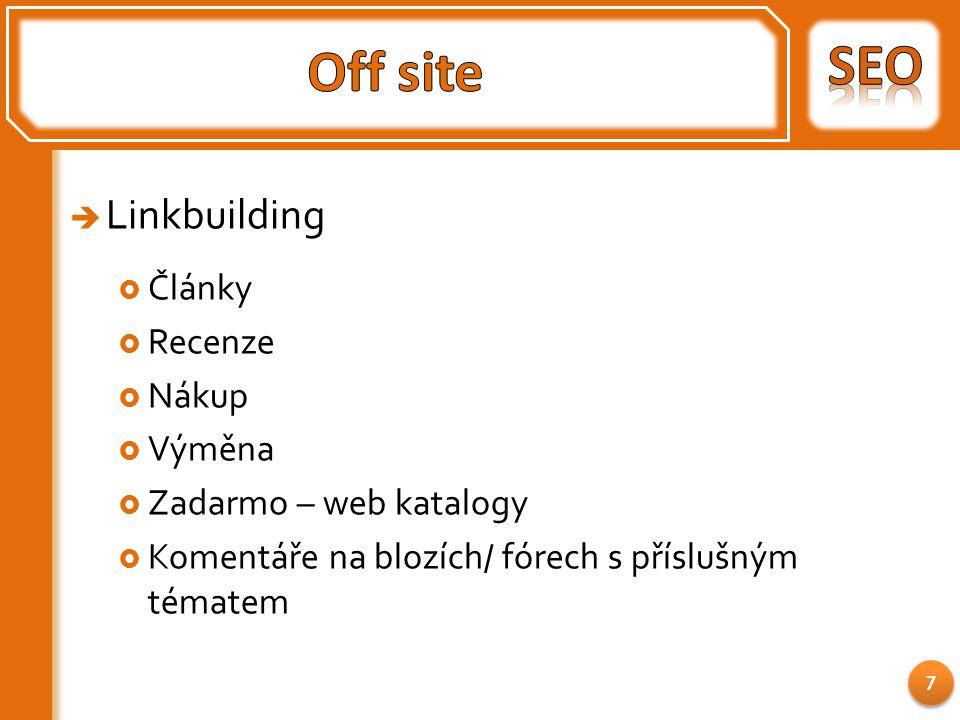  Linkbuilding  Články  Recenze  Nákup  Výměna  Zadarmo – web katalogy  Komentáře na blozích/ fórech s příslušným tématem 7