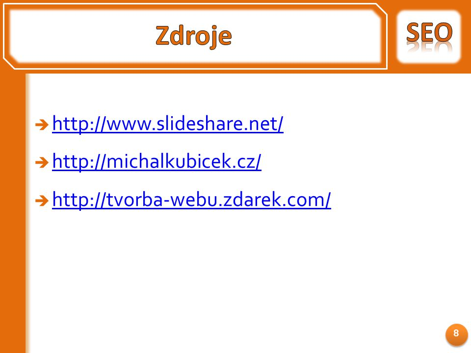  http://www.slideshare.net/ http://www.slideshare.net/  http://michalkubicek.cz/ http://michalkubicek.cz/  http://tvorba-webu.zdarek.com/ http://tvorba-webu.zdarek.com/ 8