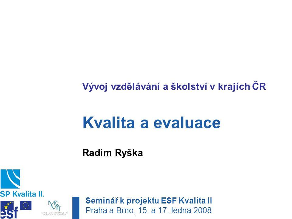 Malátova 17, 150 00 Praha 5 tel.: +420 221 900 537 · e-mail: radim.ryska@pedf.cuni.cz Seminář k projektu ESF Kvalita II Praha a Brno, 15.