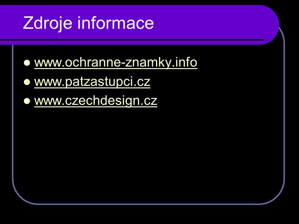 Zdroje informace www.ochranne-znamky.info www.patzastupci.cz www.czechdesign.cz