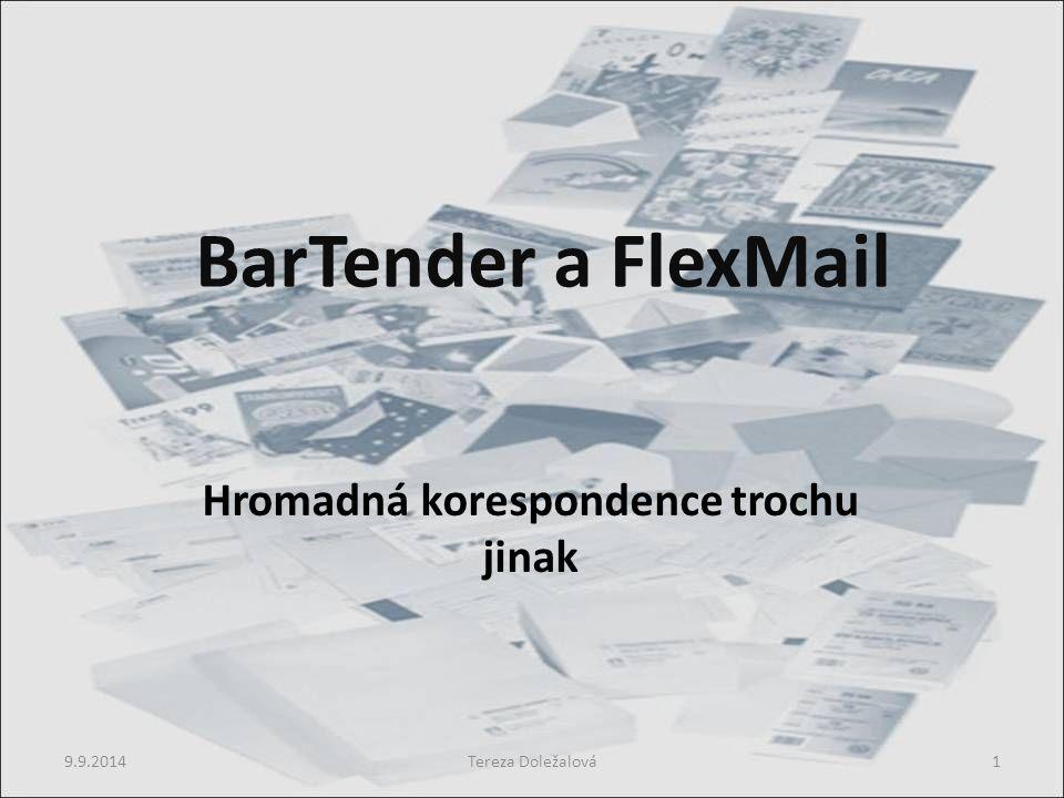 BarTender a FlexMail Hromadná korespondence trochu jinak 9.9.2014Tereza Doležalová1