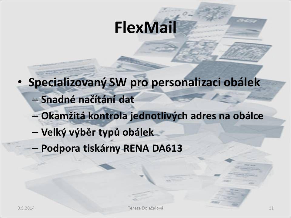 FlexMail Specializovaný SW pro personalizaci obálek – Snadné načítání dat – Okamžitá kontrola jednotlivých adres na obálce – Velký výběr typů obálek – Podpora tiskárny RENA DA613 9.9.2014Tereza Doležalová11