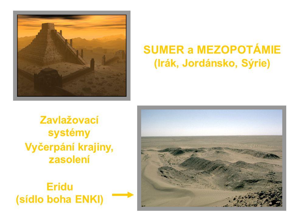 SUMER a MEZOPOTÁMIE (Irák, Jordánsko, Sýrie) Zavlažovací systémy Vyčerpání krajiny, zasolení Eridu (sídlo boha ENKI)