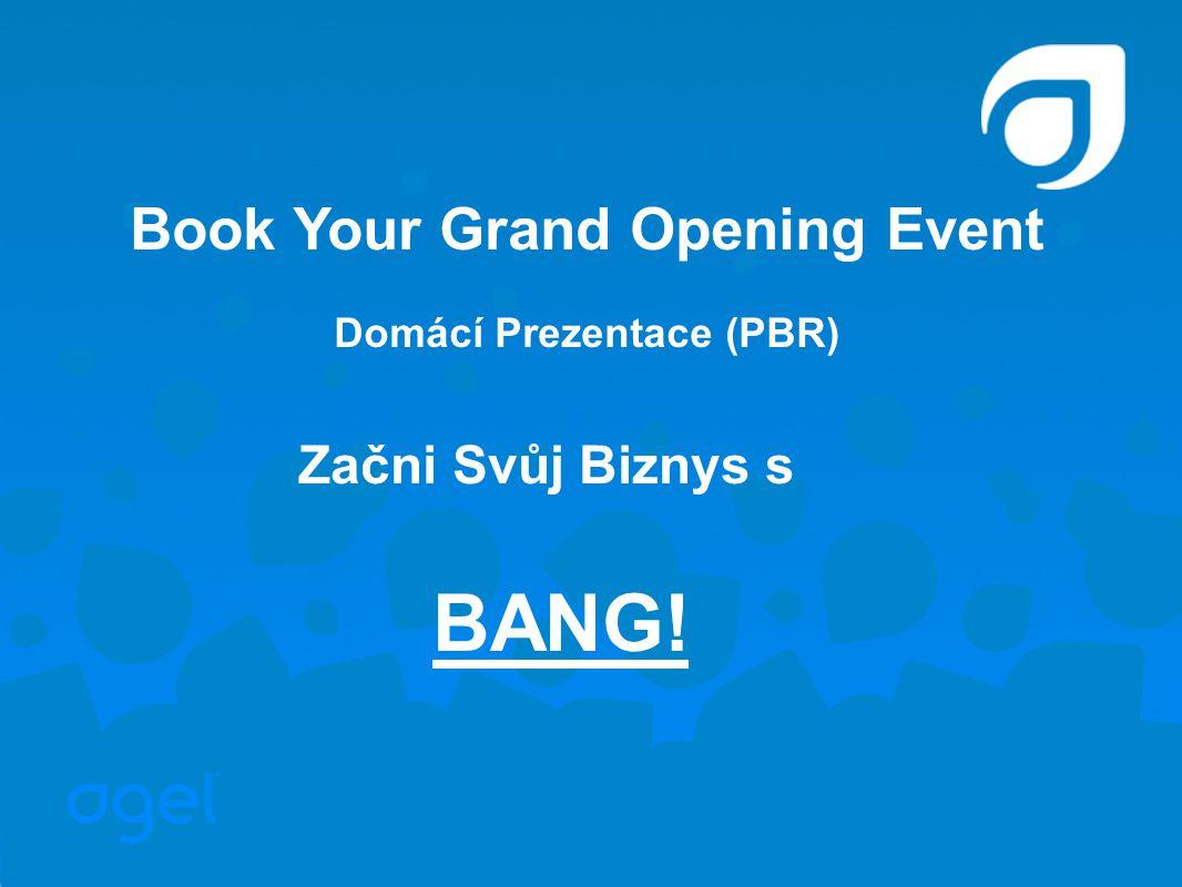 Book Your Grand Opening Event Domácí Prezentace (PBR) Začni Svůj Biznys s BANG!