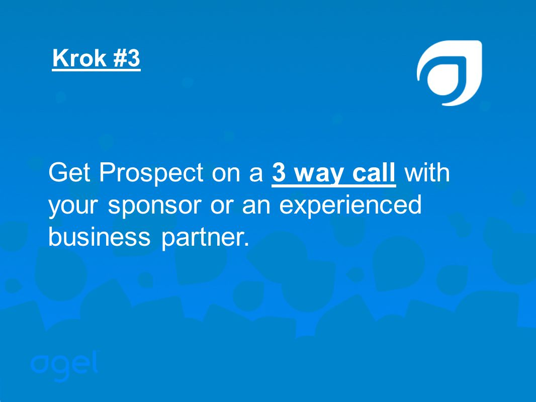 Krok #3 Get Prospect on a 3 way call with your sponsor or an experienced business partner.