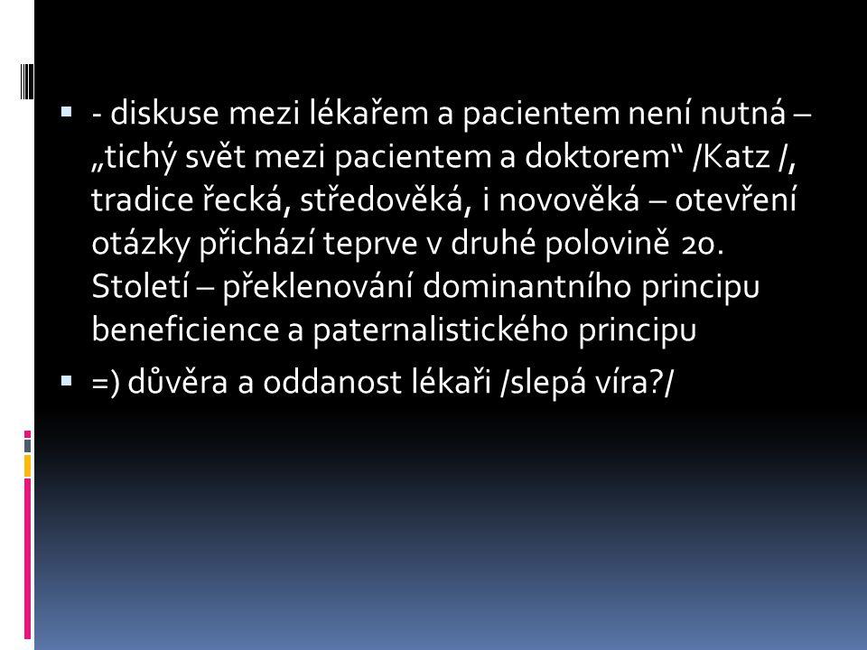 """ - diskuse mezi lékařem a pacientem není nutná – """"tichý svět mezi pacientem a doktorem /Katz /, tradice řecká, středověká, i novověká – otevření otázky přichází teprve v druhé polovině 20."""
