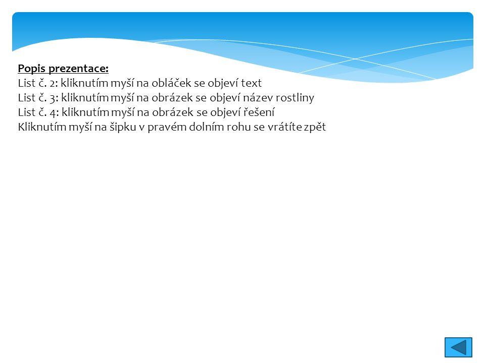 Popis prezentace: List č. 2: kliknutím myší na obláček se objeví text List č. 3: kliknutím myší na obrázek se objeví název rostliny List č. 4: kliknut