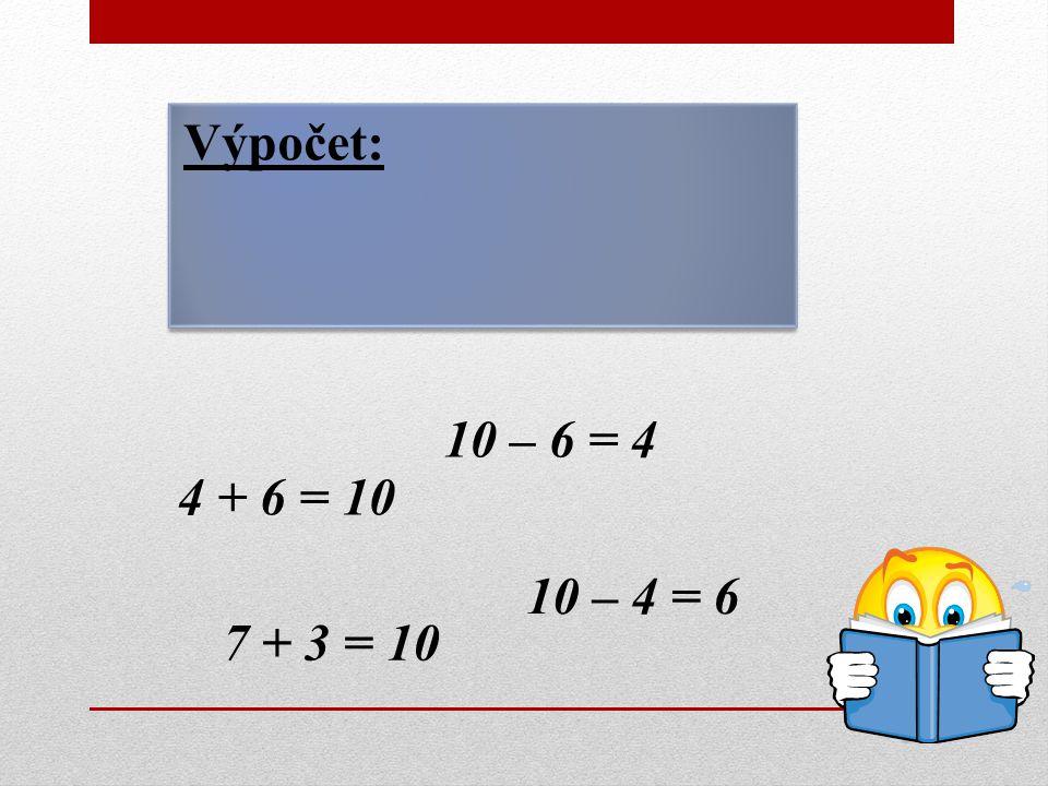 Výpočet: 10 – 4 = 6 10 – 6 = 4 4 + 6 = 10 7 + 3 = 10