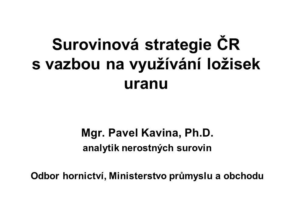 Surovinová strategie ČR s vazbou na využívání ložisek uranu Mgr.