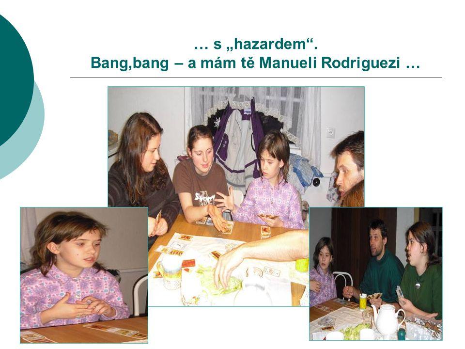 """… s """"hazardem"""". Bang,bang – a mám tě Manueli Rodriguezi …"""