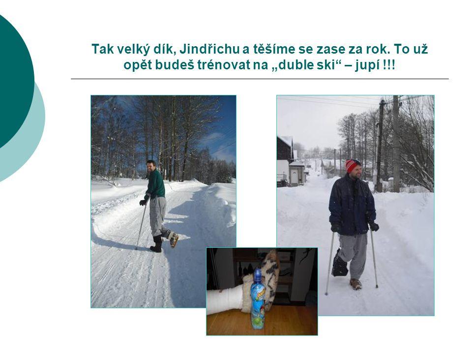 """Tak velký dík, Jindřichu a těšíme se zase za rok. To už opět budeš trénovat na """"duble ski"""" – jupí !!!"""