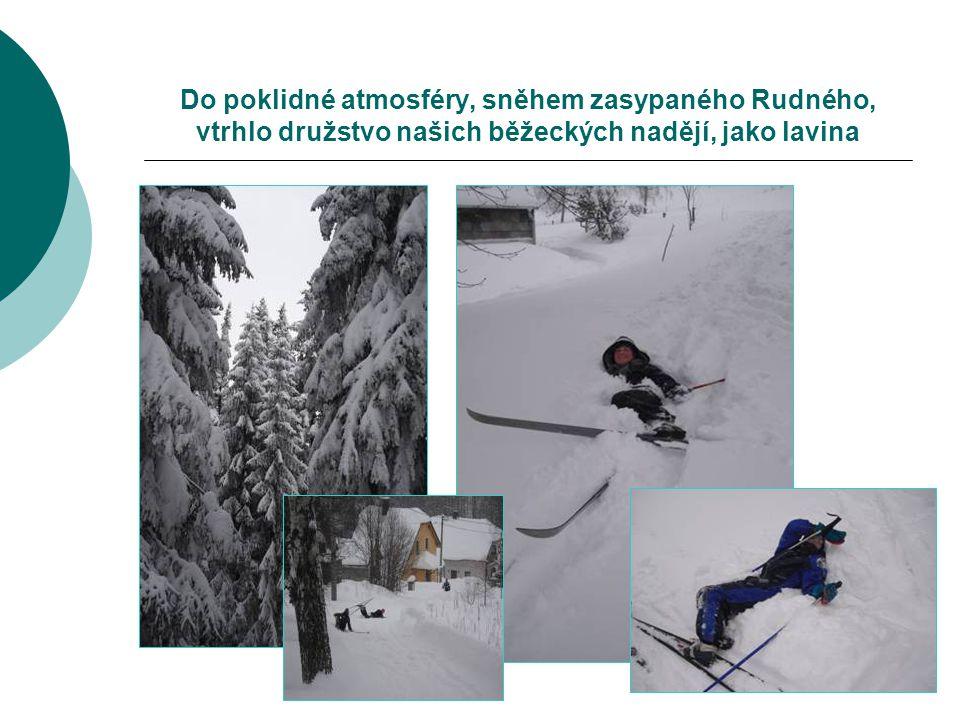 Do poklidné atmosféry, sněhem zasypaného Rudného, vtrhlo družstvo našich běžeckých nadějí, jako lavina