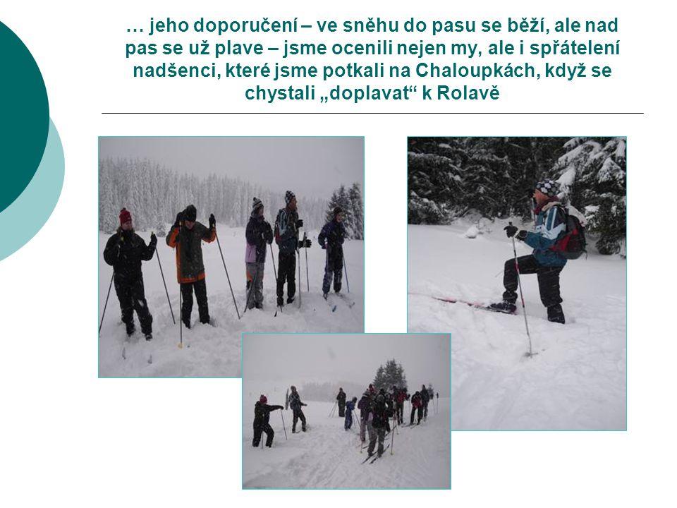 … jeho doporučení – ve sněhu do pasu se běží, ale nad pas se už plave – jsme ocenili nejen my, ale i spřátelení nadšenci, které jsme potkali na Chalou
