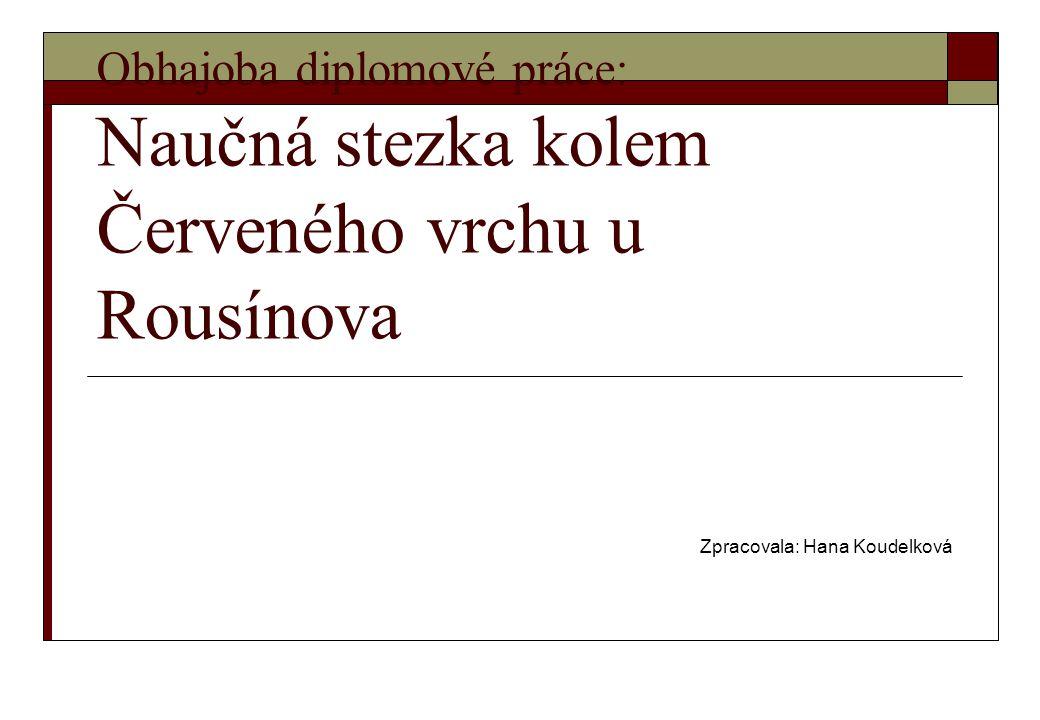 Obhajoba diplomové práce: Naučná stezka kolem Červeného vrchu u Rousínova Zpracovala: Hana Koudelková