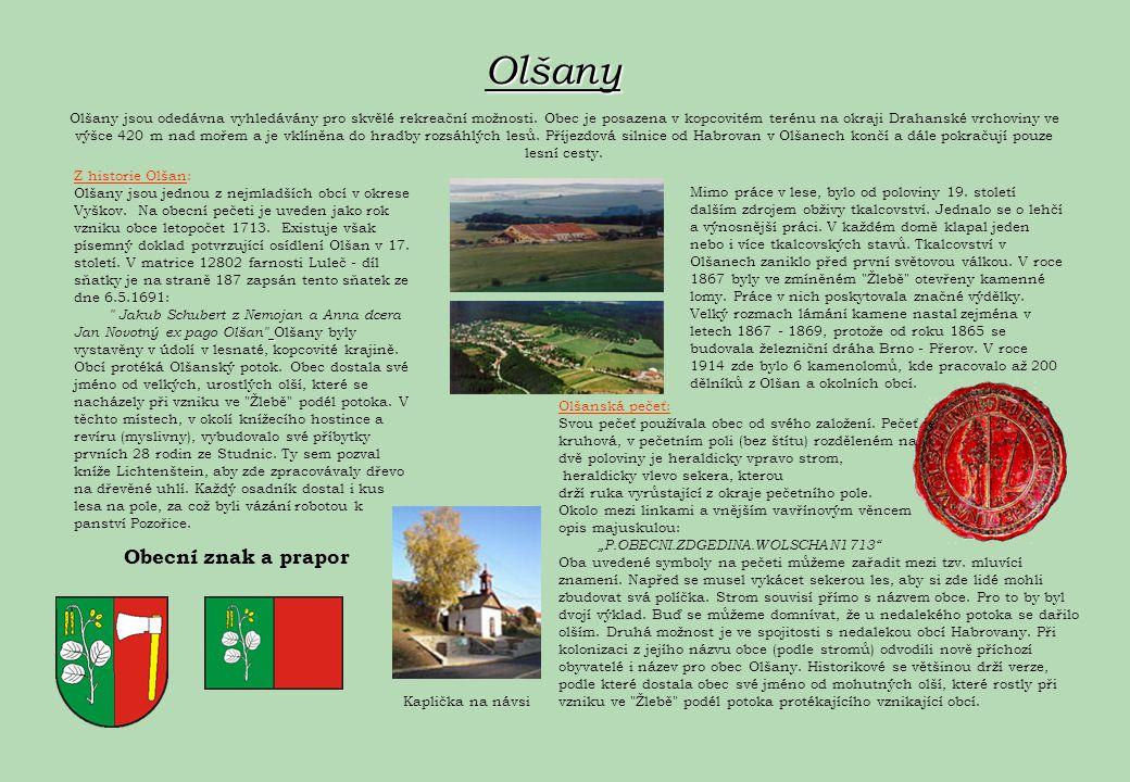 Olšany Olšany jsou odedávna vyhledávány pro skvělé rekreační možnosti. Obec je posazena v kopcovitém terénu na okraji Drahanské vrchoviny ve výšce 420