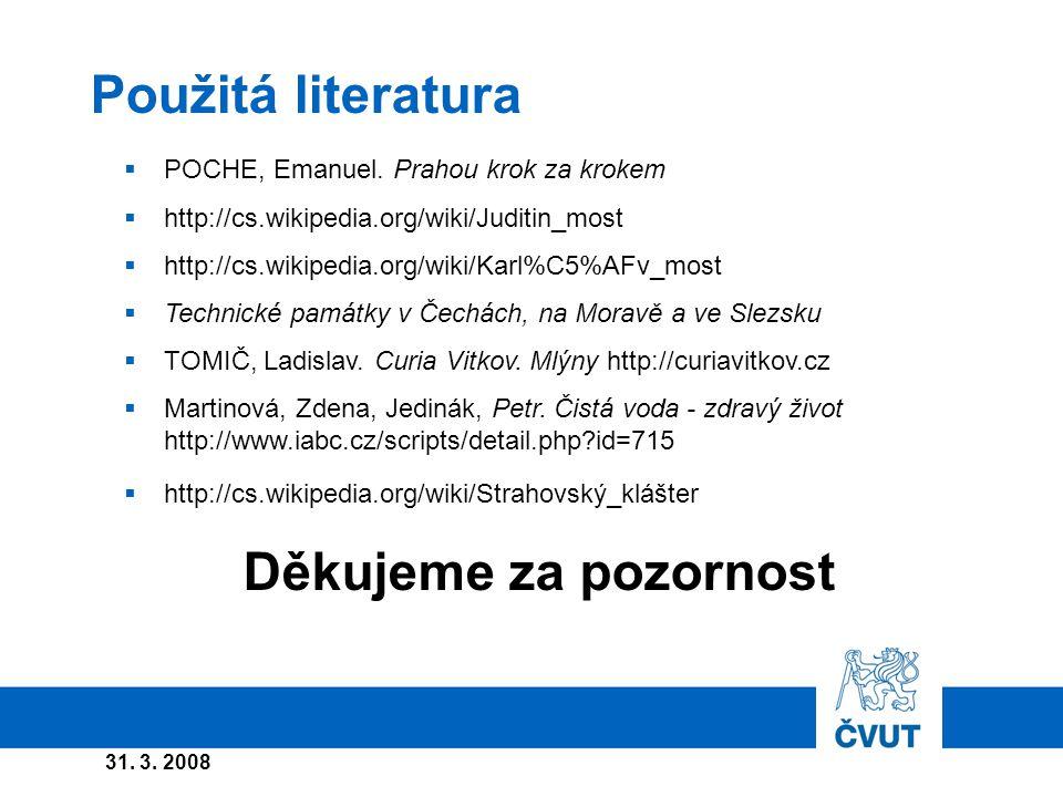 31. 3. 2008 Použitá literatura Děkujeme za pozornost  POCHE, Emanuel.