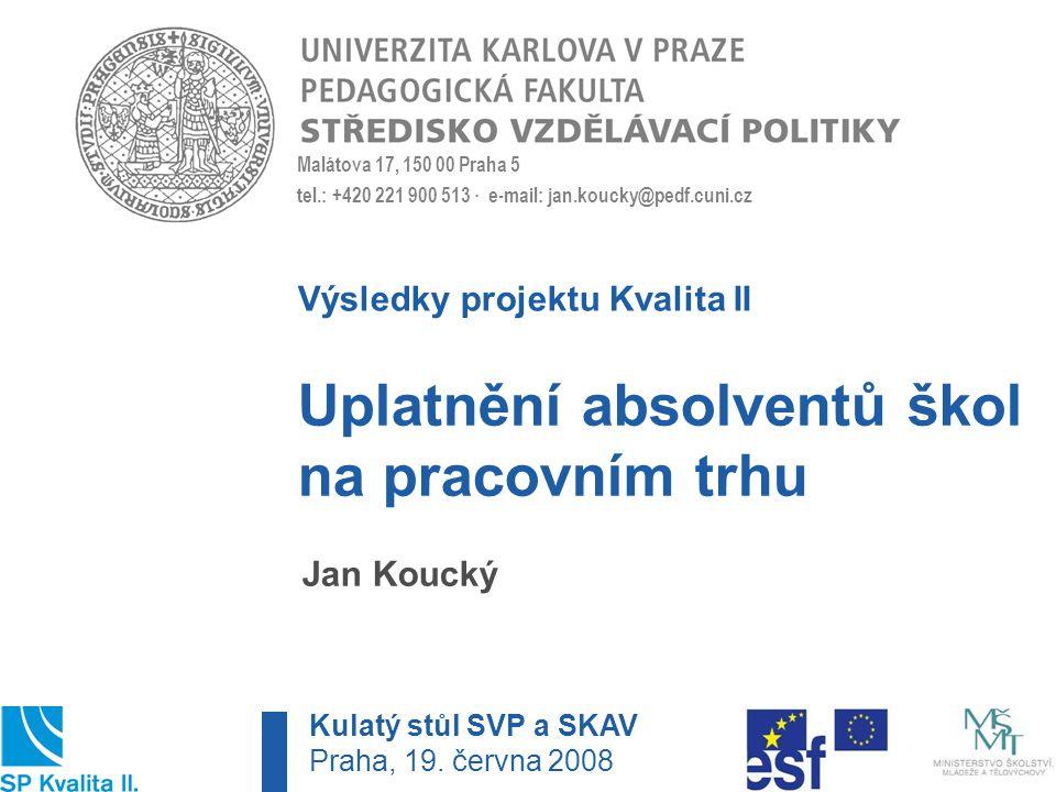 Malátova 17, 150 00 Praha 5 tel.: +420 221 900 513 · e-mail: jan.koucky@pedf.cuni.cz 1.Vývoj ekonomiky a trhu práce 2.Nezaměstnanost mladých lidí a neúspěšnost absolventů škol 3.Požaduje a odměňuje pracovní trh vzdělání .