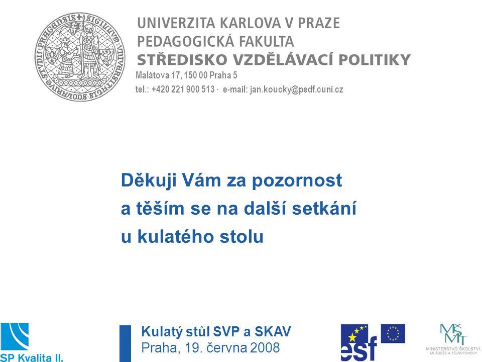 Malátova 17, 150 00 Praha 5 tel.: +420 221 900 513 · e-mail: jan.koucky@pedf.cuni.cz Kulatý stůl SVP a SKAV Praha, 19. června 2008 Děkuji Vám za pozor