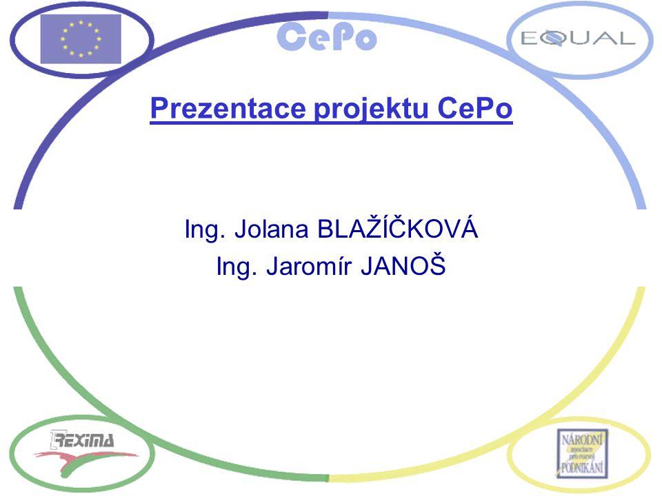 Prezentace projektu CePo Ing. Jolana BLAŽÍČKOVÁ Ing. Jaromír JANOŠ