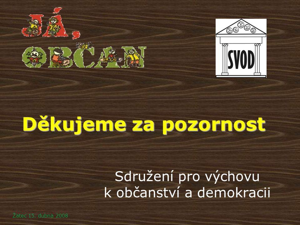 Děkujeme za pozornost Sdružení pro výchovu k občanství a demokracii Žatec 15. dubna 2008